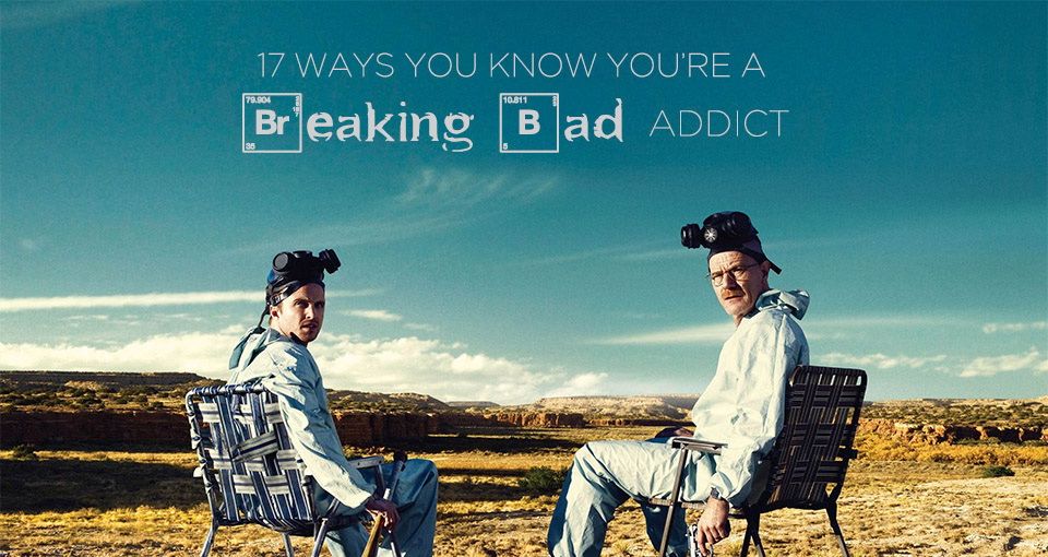 17 Ways You Know You're a Breaking Bad Addict