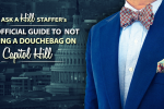 Unofficial Guide to Not Being a Douchebag on Capitol Hill