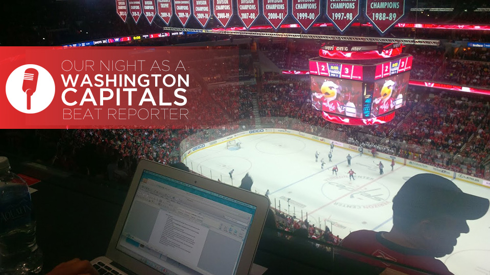 Our night as a Washington Capitals beat reporter