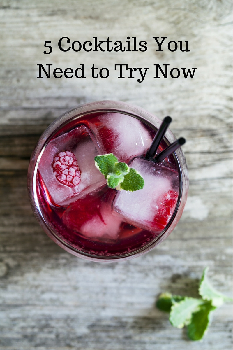 5 Cocktails You Need to Try Now